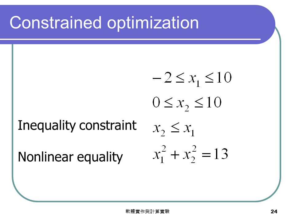 軟體實作與計算實驗 24 Constrained optimization Inequality constraint Nonlinear equality