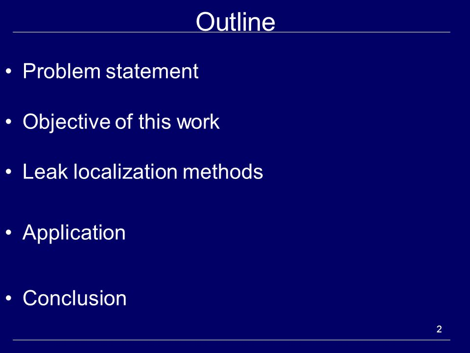 2 Outline Problem statement Objective of this work Leak localization methods Application Conclusion