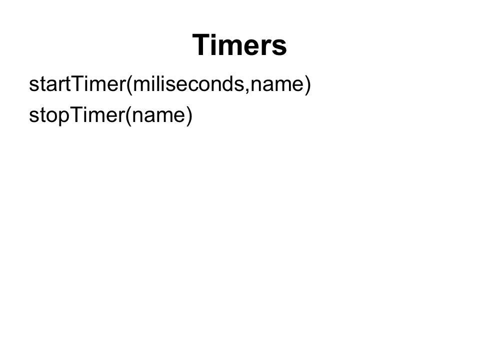 Timers startTimer(miliseconds,name) stopTimer(name)