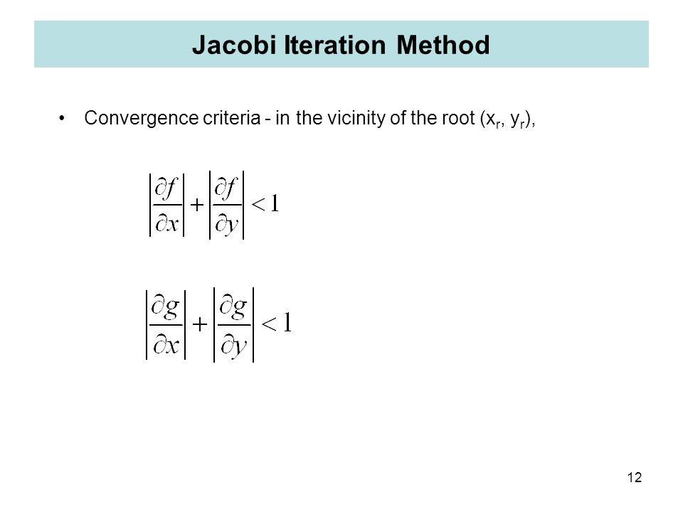 12 Jacobi Iteration Method Convergence criteria - in the vicinity of the root (x r, y r ),