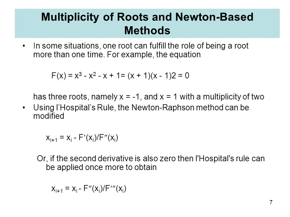 7 Multiplicity of Roots and Newton-Based Methods In some situations, one root can fulfill the role of being a root more than one time. For example, th
