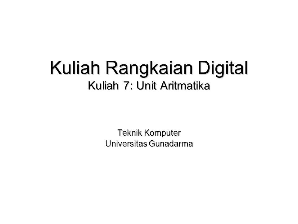 Kuliah Rangkaian Digital Kuliah 7: Unit Aritmatika Teknik Komputer Universitas Gunadarma