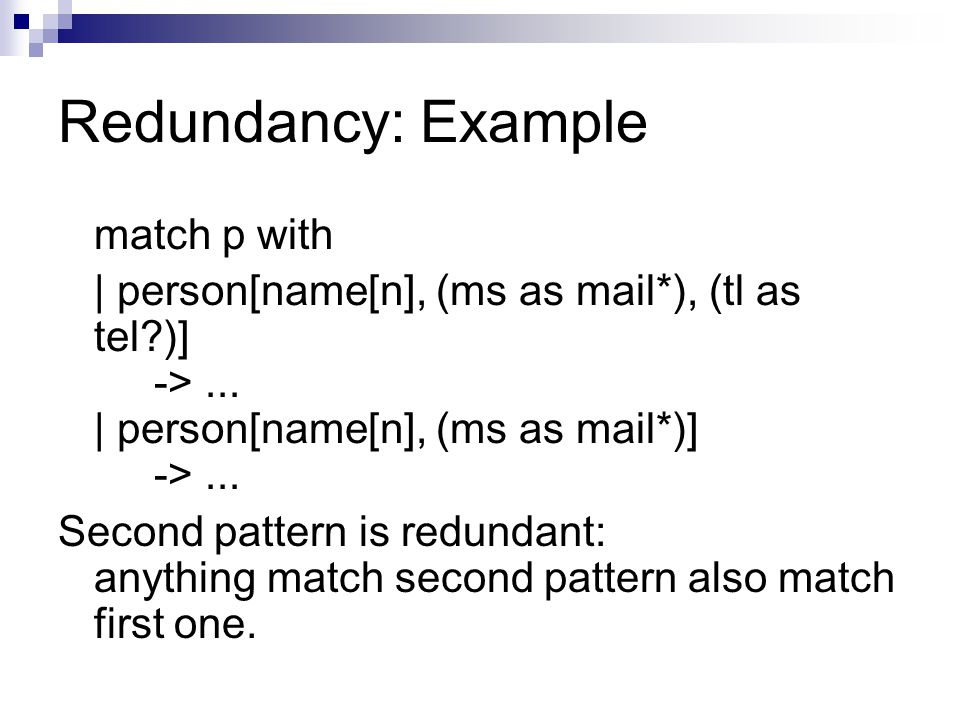 Redundancy: Example match p with | person[name[n], (ms as mail*), (tl as tel )] ->...