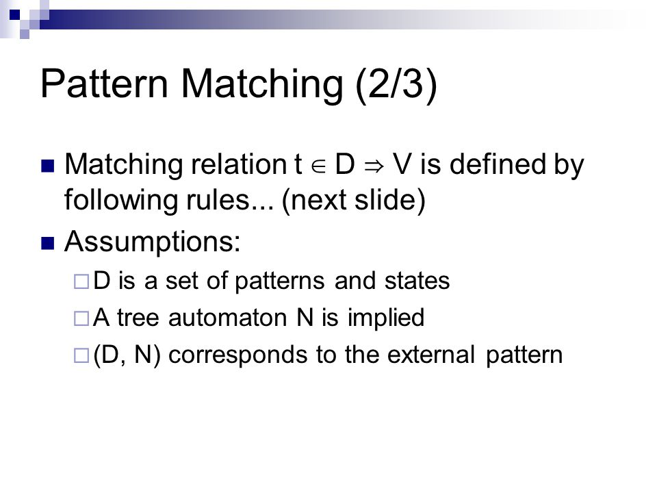 Pattern Matching (2/3) Matching relation t ∈ D ⇒ V is defined by following rules...