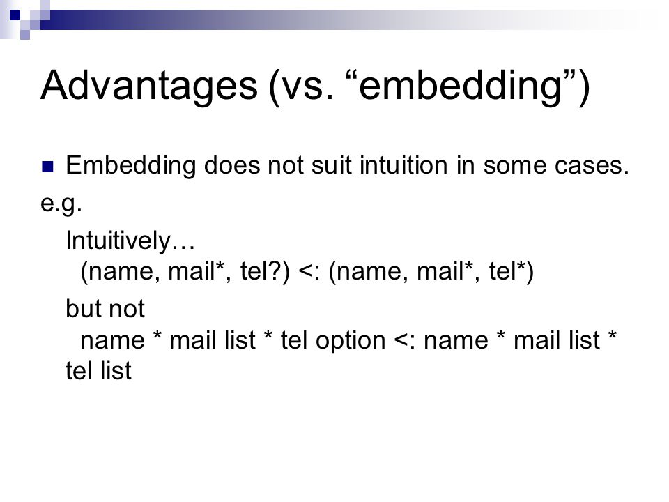 Advantages (vs. embedding ) Embedding does not suit intuition in some cases.