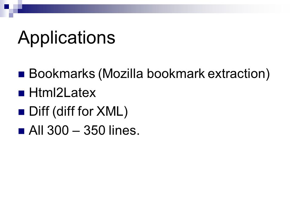 Applications Bookmarks (Mozilla bookmark extraction) Html2Latex Diff (diff for XML) All 300 – 350 lines.