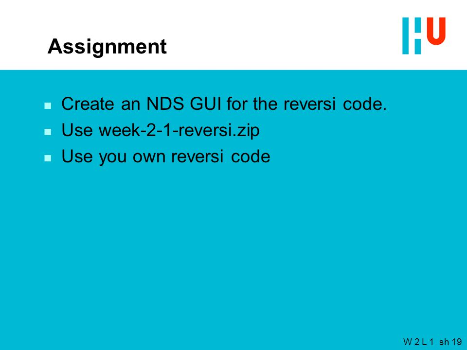 W 2 L 1 sh 19 Assignment n Create an NDS GUI for the reversi code.