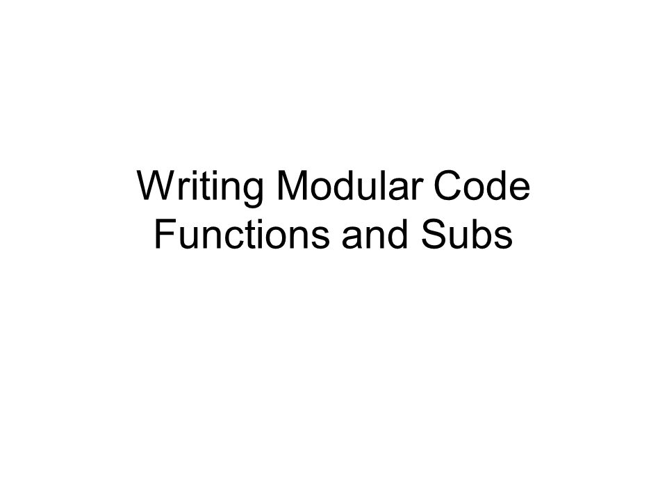 Writing Modular Code Functions and Subs