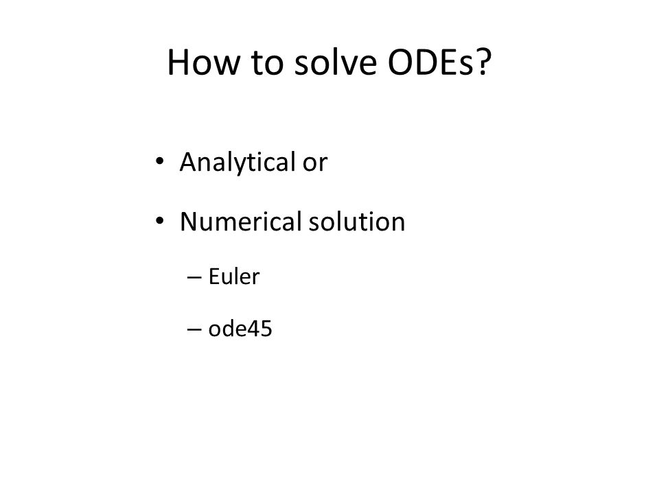How to solve ODEs Analytical or Numerical solution – Euler – ode45