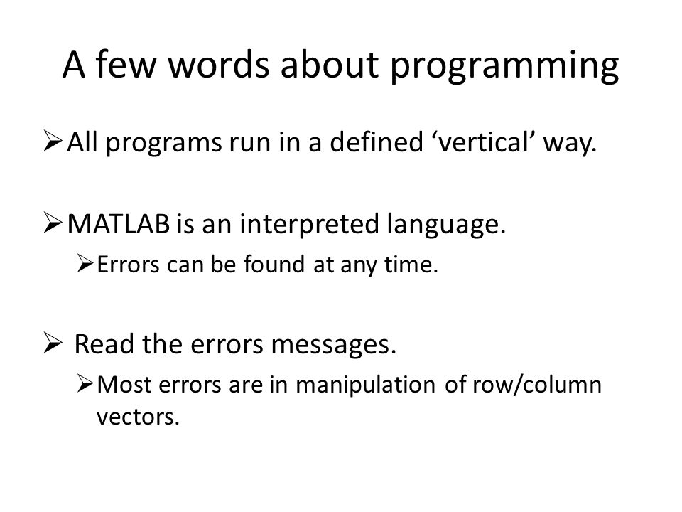 A few words about programming  All programs run in a defined 'vertical' way.
