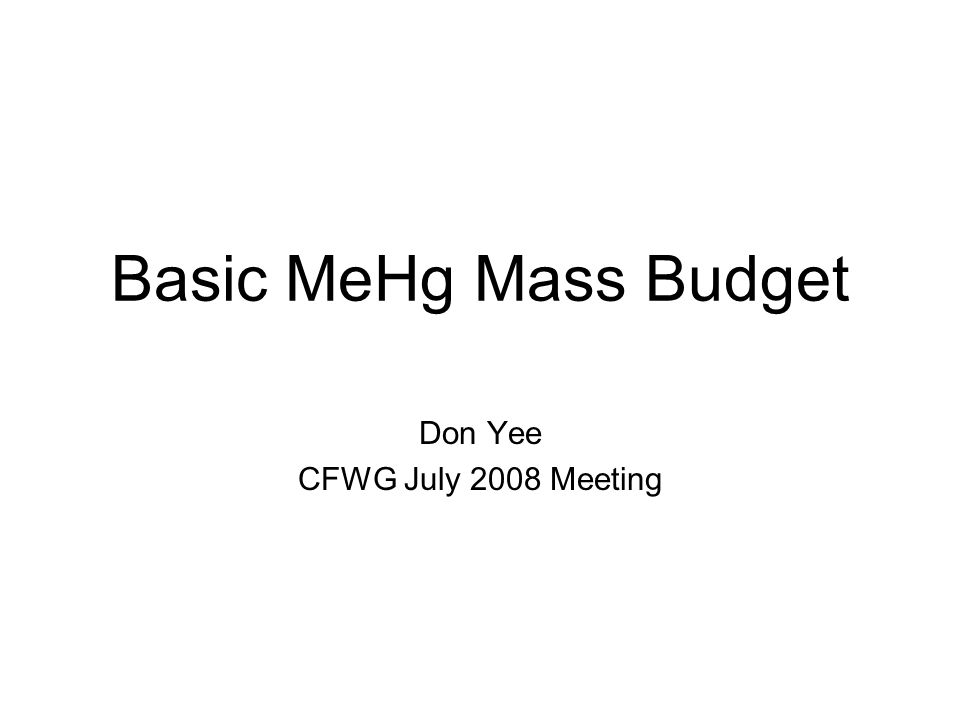 Basic MeHg Mass Budget Don Yee CFWG July 2008 Meeting