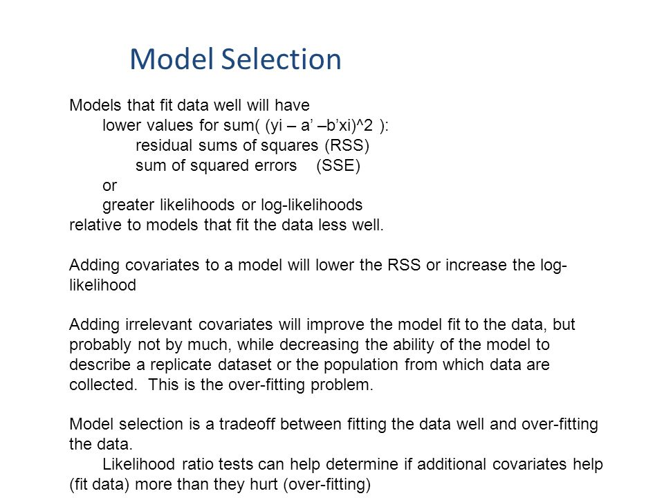 Model Selection Models that fit data well will have lower values for sum( (yi – a' –b'xi)^2 ): residual sums of squares (RSS) sum of squared errors (S