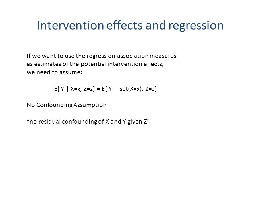 Intervention effects and regression If we want to use the regression association measures as estimates of the potential intervention effects, we need