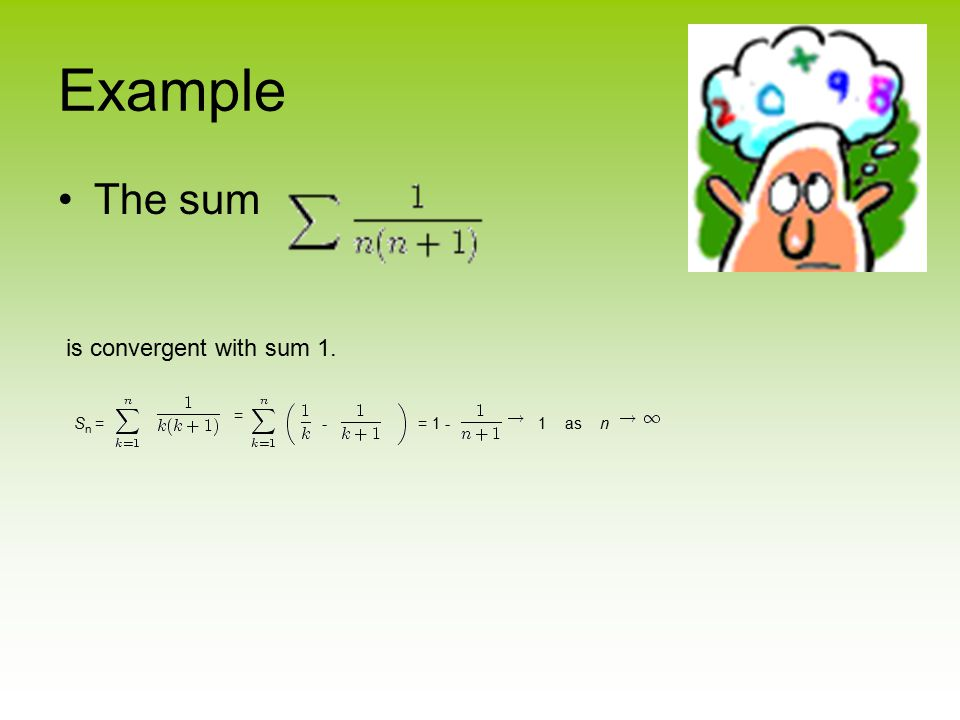Example The sum is convergent with sum 1. S n = = -= 1 -1 as n