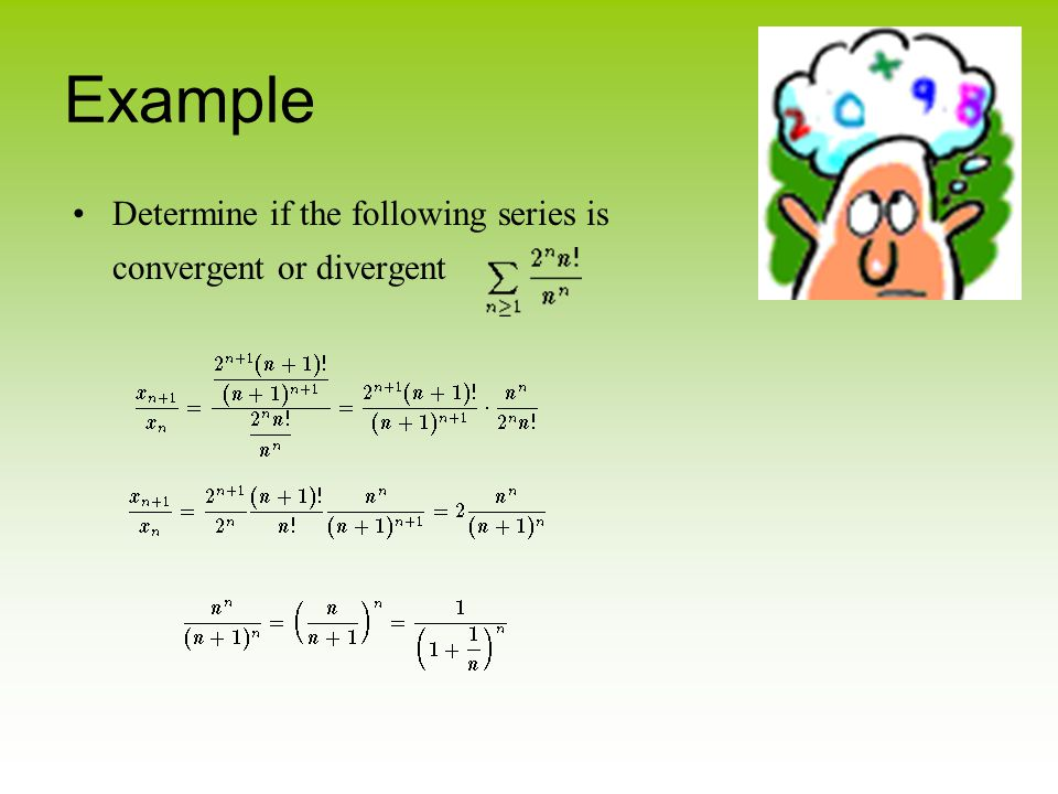 Example Determine if the following series is convergent or divergent