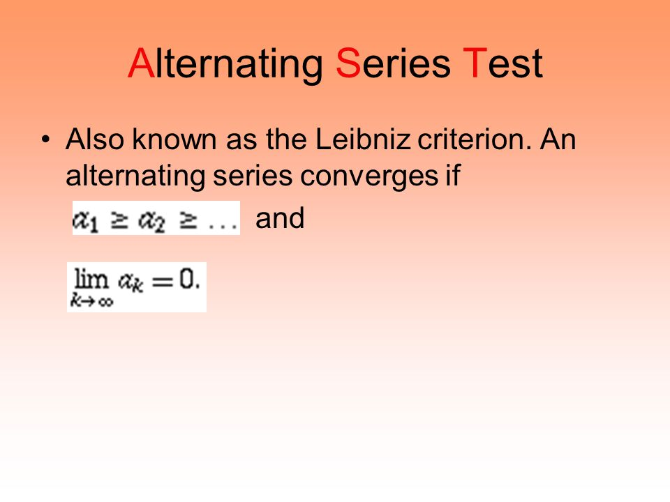 Alternating Series Test Also known as the Leibniz criterion. An alternating series converges if and