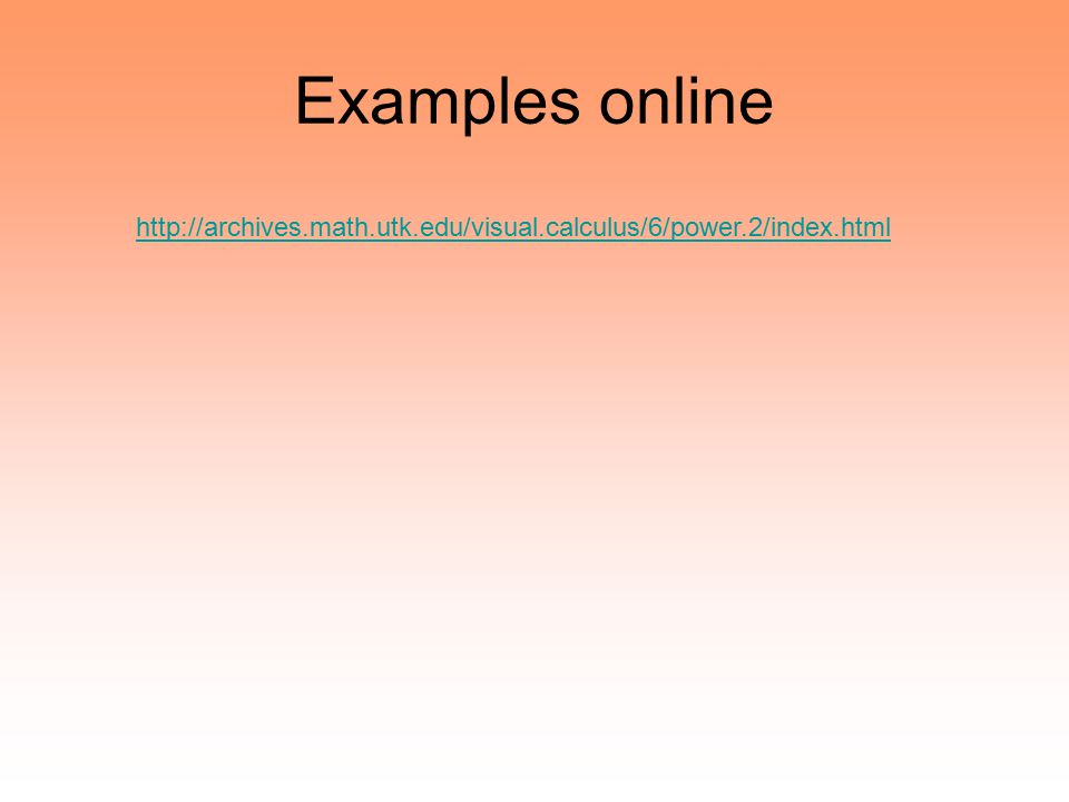 Examples online http://archives.math.utk.edu/visual.calculus/6/power.2/index.html