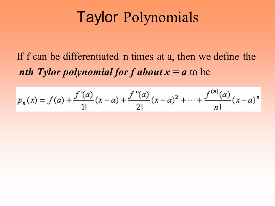 Example Find the Maclaurin polynomial of order 2 for e^(3x) f(0) = 1 = c f'(0) = 3 = b f (0) = 9 = 2a p 2 (x) = 1 + 3x + 9(x^2)/2