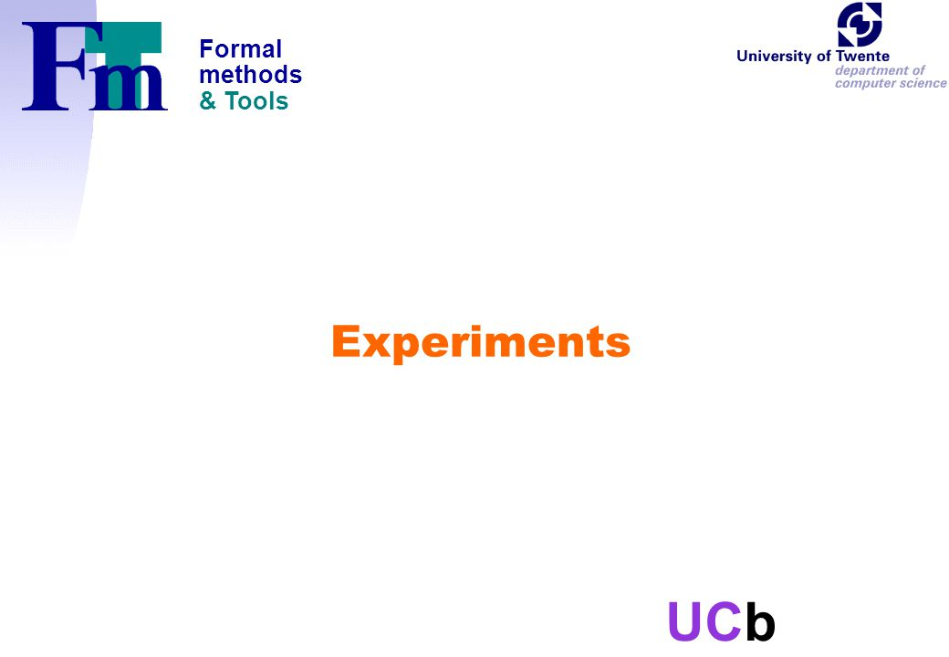 Formal methods & Tools UCb Experiments