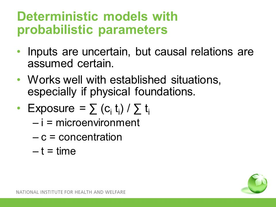 Deterministic models with probabilistic parameters Inputs are uncertain, but causal relations are assumed certain.