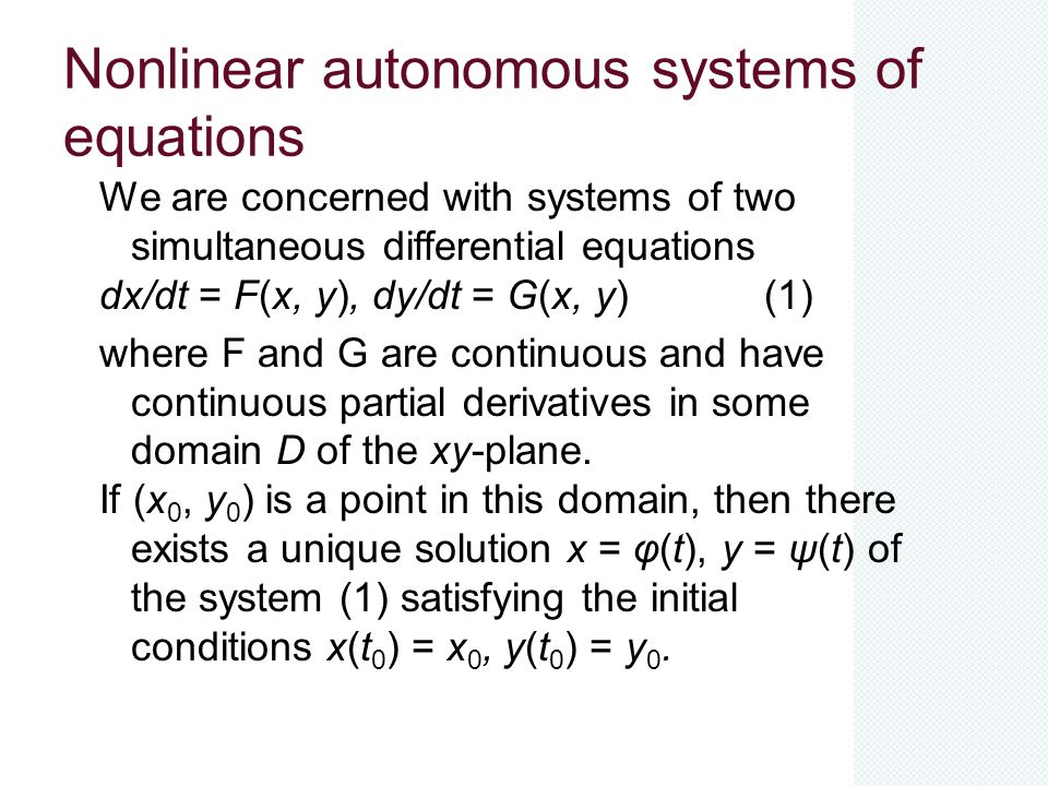 Nonlinear autonomous systems of equations We are concerned with systems of two simultaneous differential equations dx/dt = F(x, y), dy/dt = G(x, y) (1