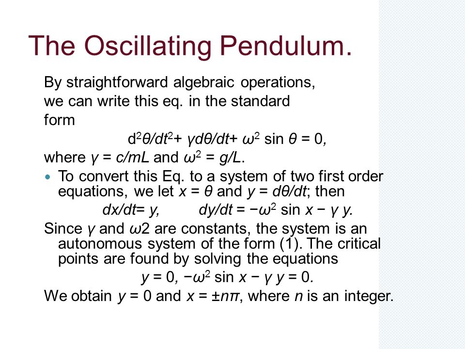 The Oscillating Pendulum. By straightforward algebraic operations, we can write this eq. in the standard form d 2 θ/dt 2 + γdθ/dt+ ω 2 sin θ = 0, wher