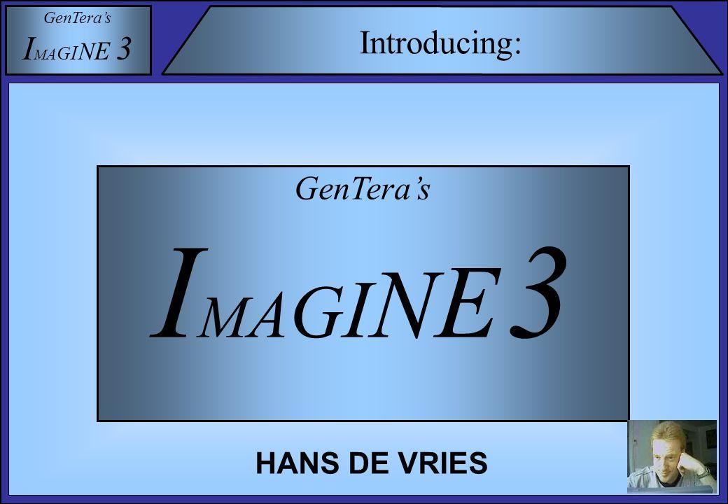GenTera's I M A G I N E 3 Introducing: GenTera's I M A G I N E 3 HANS DE VRIES