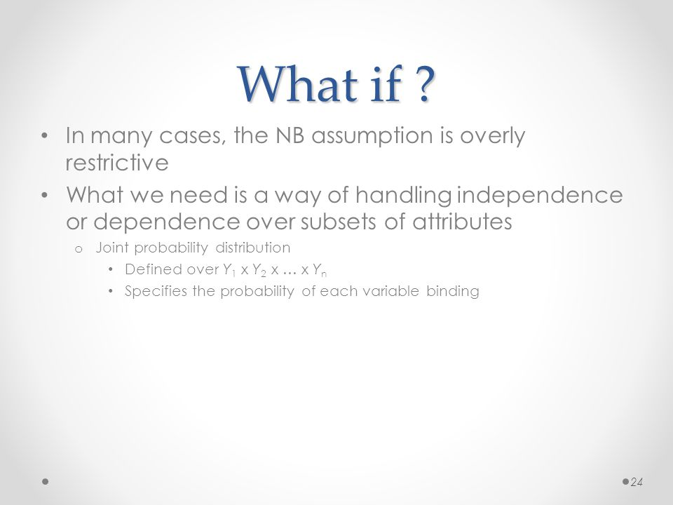 What if ? In many cases, the NB assumption is overly restrictive What we need is a way of handling independence or dependence over subsets of attribut