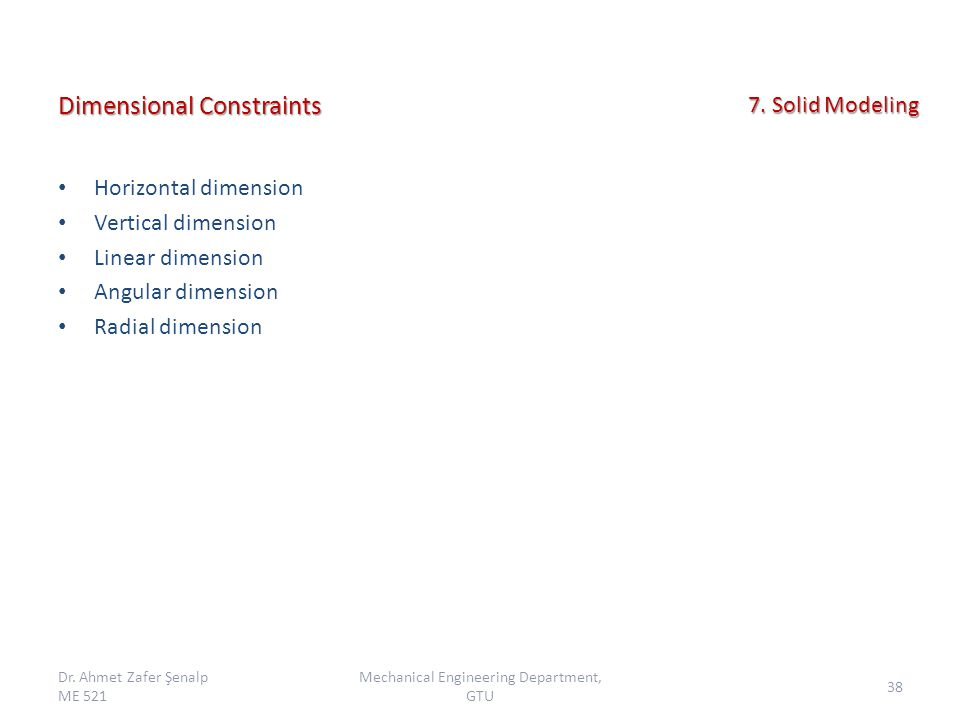 Dimensional Constraints Horizontal dimension Vertical dimension Linear dimension Angular dimension Radial dimension Dr.