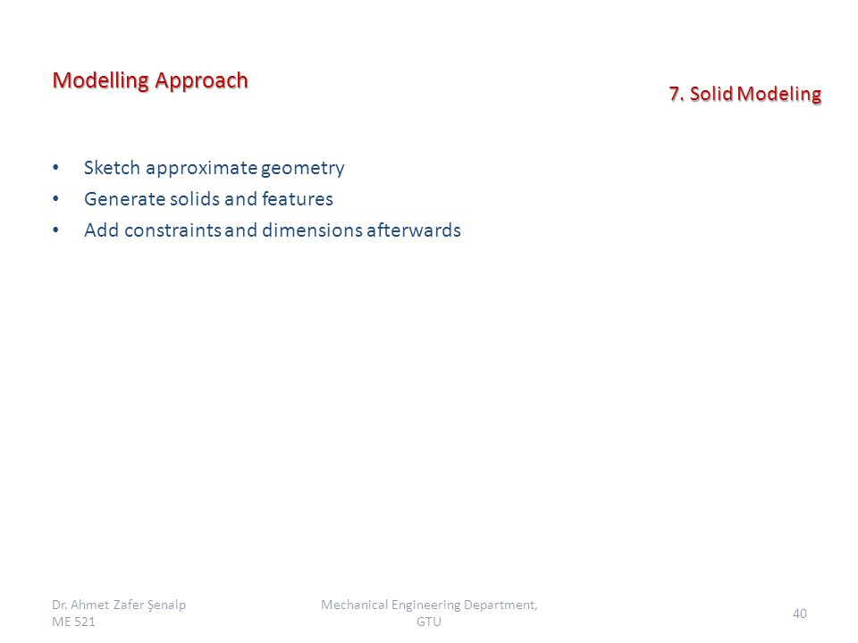 Modelling Approach Sketch approximate geometry Generate solids and features Add constraints and dimensions afterwards Dr.