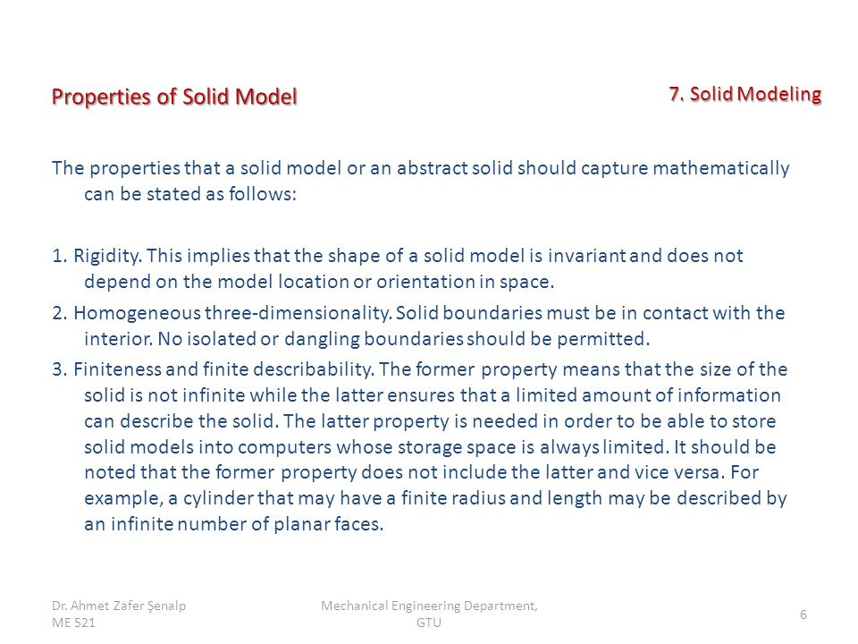 The properties that a solid model or an abstract solid should capture mathematically can be stated as follows: 1.