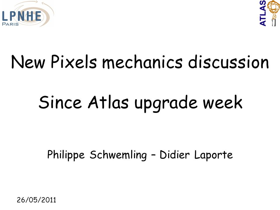 26/05/2011 Philippe Schwemling – Didier Laporte New Pixels mechanics discussion Since Atlas upgrade week
