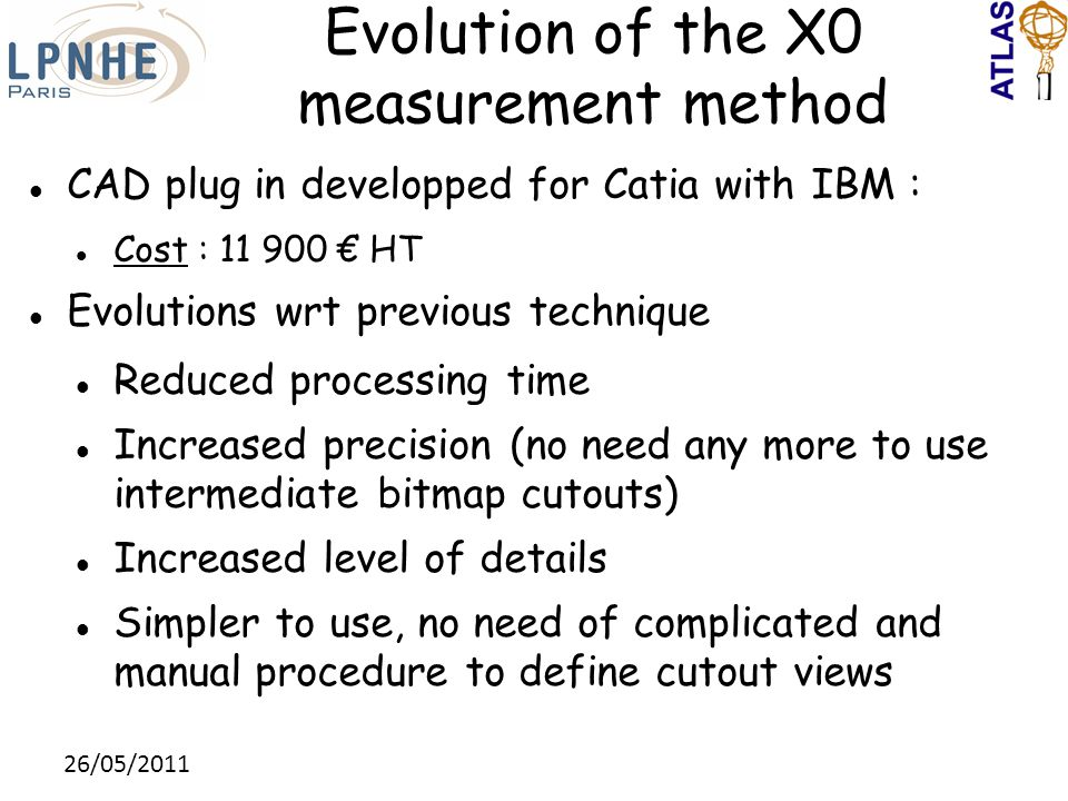 26/05/2011 Evolution of the X0 measurement method CAD plug in developped for Catia with IBM : Cost : 11 900 € HT Evolutions wrt previous technique Red