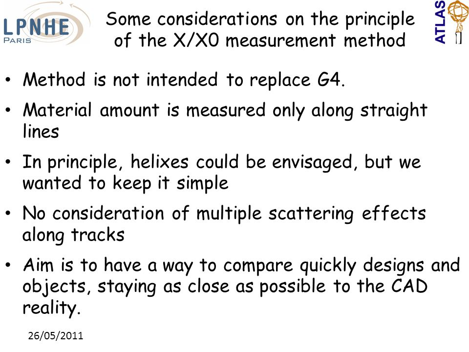 Some considerations on the principle of the X/X0 measurement method Method is not intended to replace G4. Material amount is measured only along strai