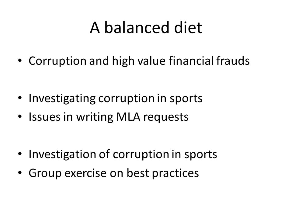 A balanced diet Corruption and high value financial frauds Investigating corruption in sports Issues in writing MLA requests Investigation of corrupti