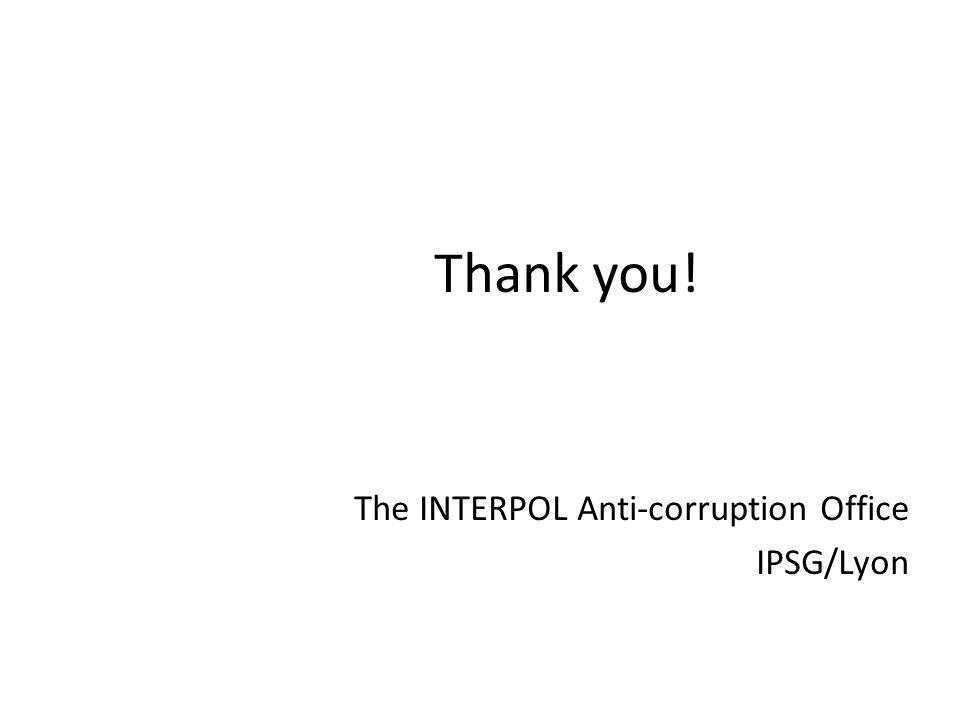 Thank you! The INTERPOL Anti-corruption Office IPSG/Lyon