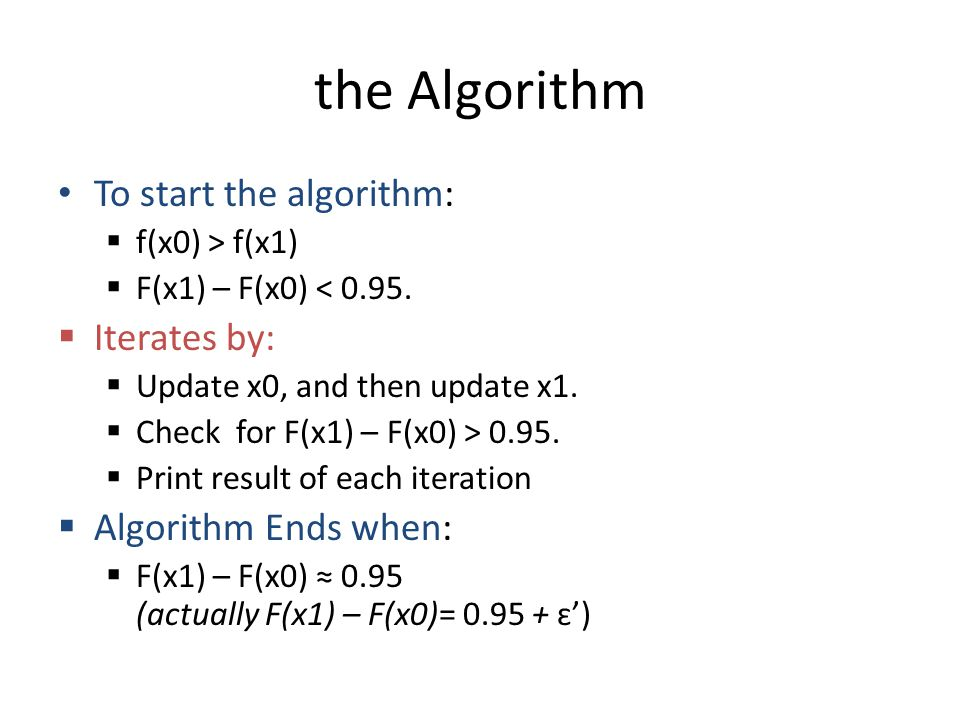 the Algorithm To start the algorithm:  f(x0) > f(x1)  F(x1) – F(x0) < 0.95.  Iterates by:  Update x0, and then update x1.  Check for F(x1) – F(x0