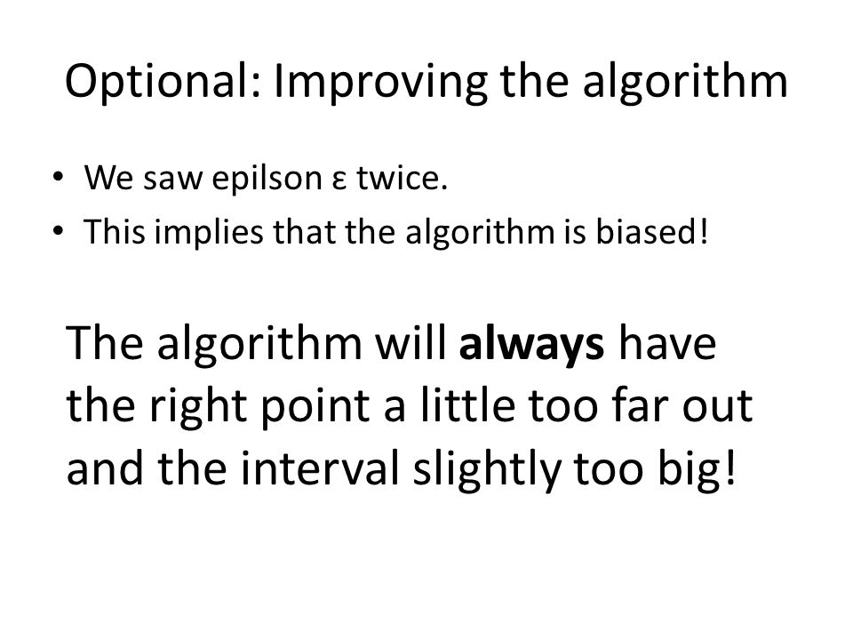 Optional: Improving the algorithm We saw epilson ɛ twice. This implies that the algorithm is biased! The algorithm will always have the right point a