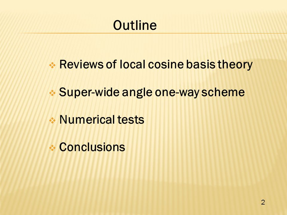  Reviews of local cosine basis theory  Super-wide angle one-way scheme  Numerical tests  Conclusions 2 Outline