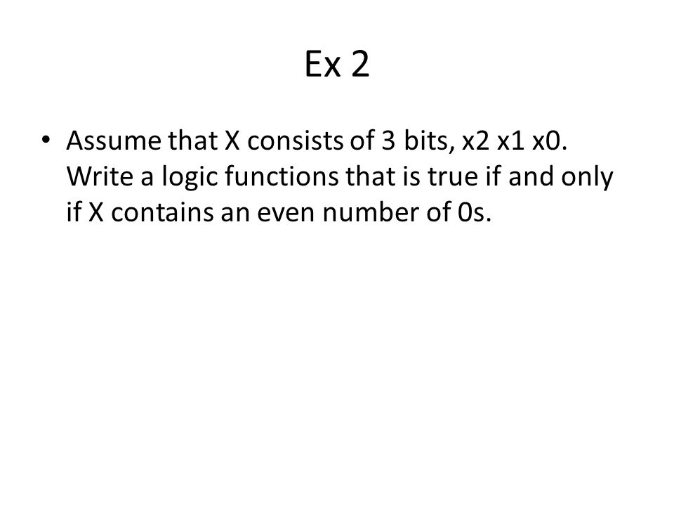 Ex 2 Assume that X consists of 3 bits, x2 x1 x0.