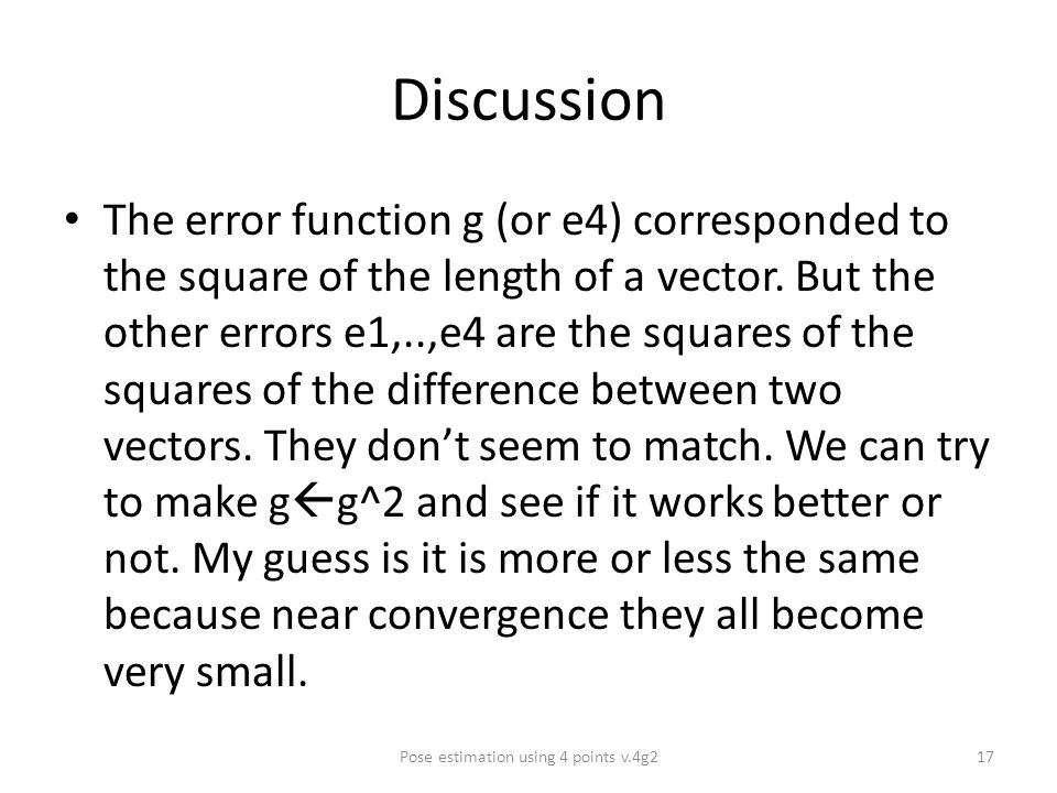 Discussion The error function g (or e4) corresponded to the square of the length of a vector.