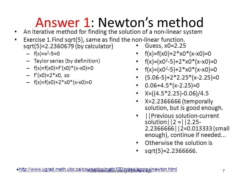 Answer 1: Newton's method An iterative method for finding the solution of a non-linear system Exercise 1.Find sqrt(5), same as find the non-linear function.