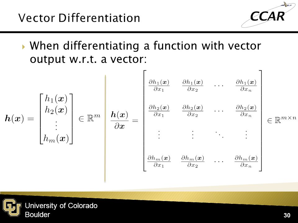 University of Colorado Boulder  When differentiating a function with vector output w.r.t.