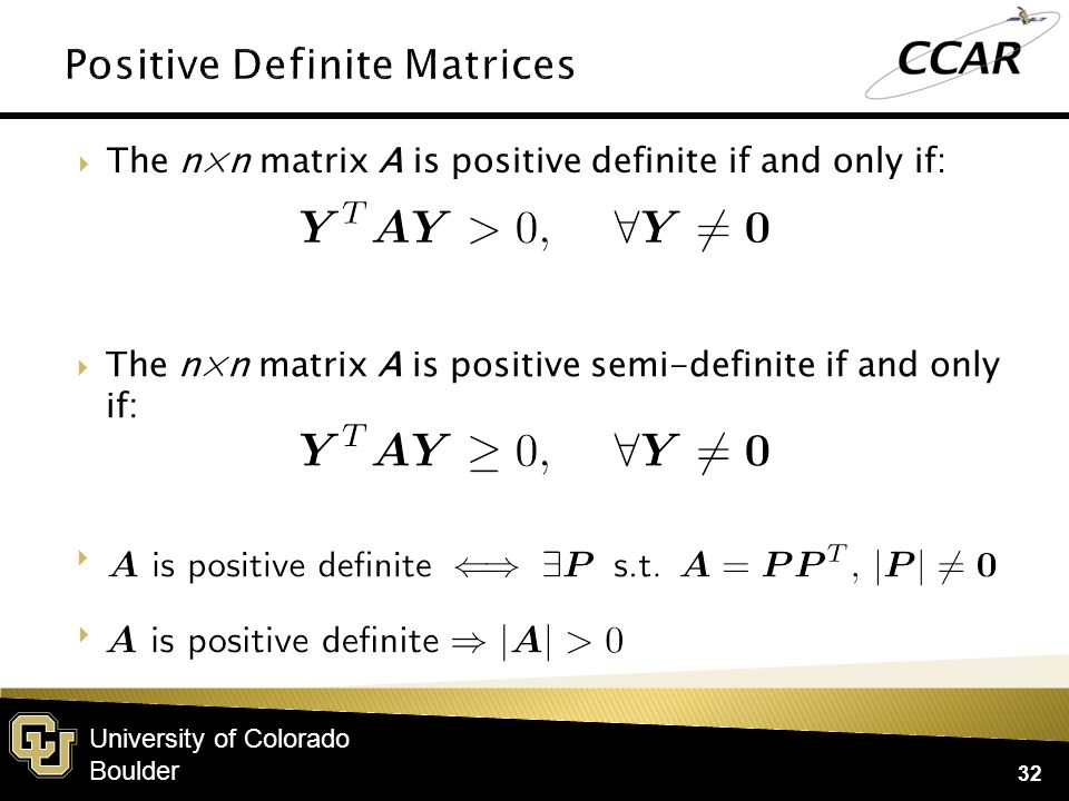 University of Colorado Boulder  The n×n matrix A is positive definite if and only if: 32  The n×n matrix A is positive semi-definite if and only if:  