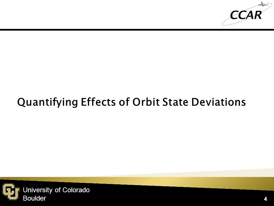 University of Colorado Boulder 4 Quantifying Effects of Orbit State Deviations