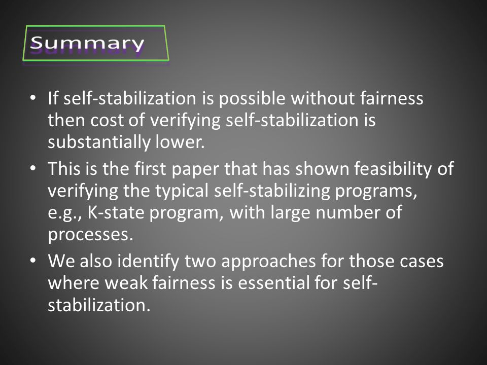 If self-stabilization is possible without fairness then cost of verifying self-stabilization is substantially lower.