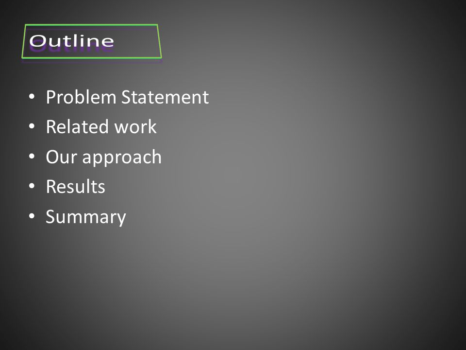 Problem Statement Related work Our approach Results Summary