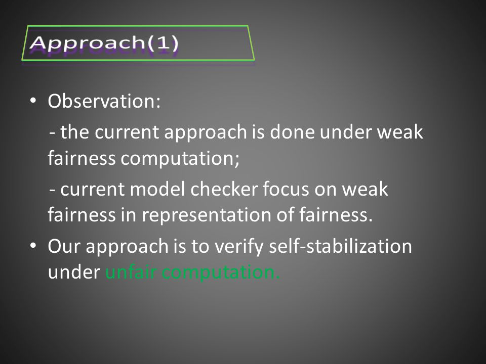 Observation: - the current approach is done under weak fairness computation; - current model checker focus on weak fairness in representation of fairness.