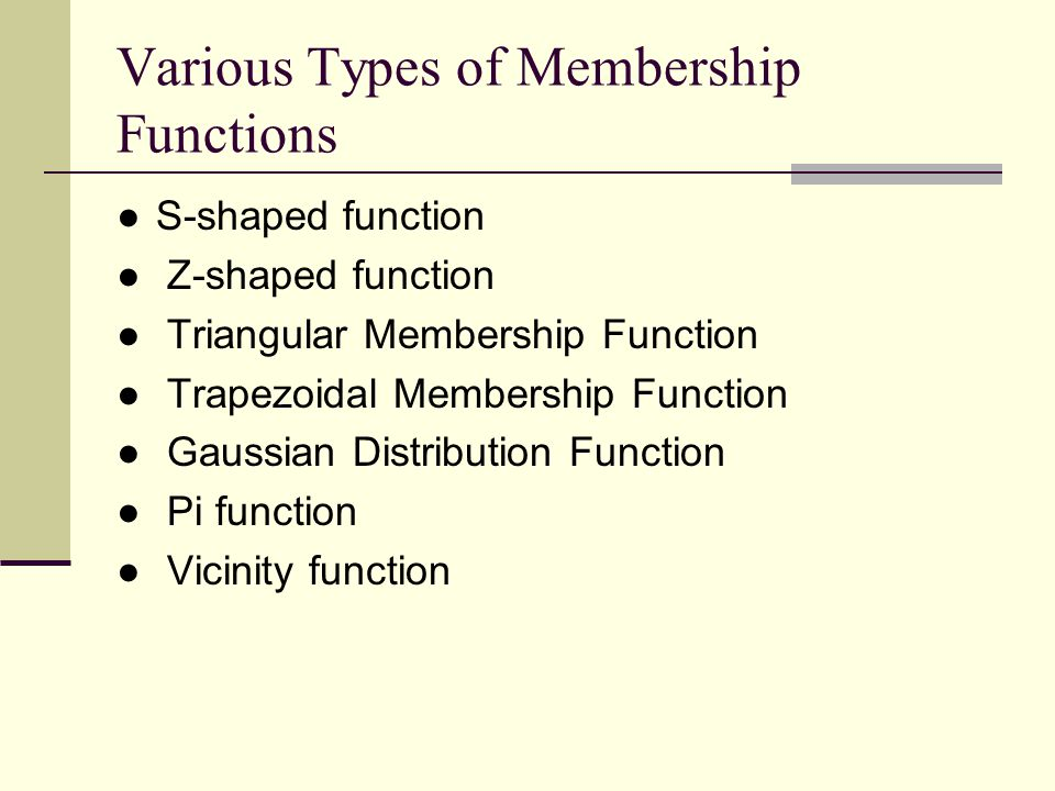 Various Types of Membership Functions ●S-shaped function ● Z-shaped function ● Triangular Membership Function ● Trapezoidal Membership Function ● Gaus