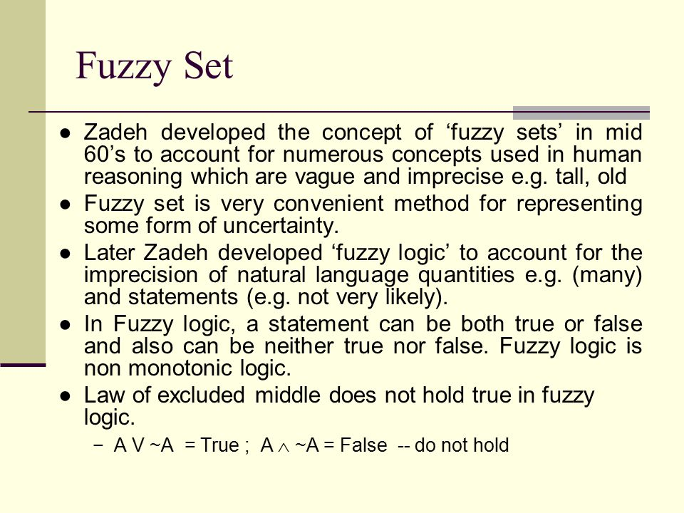 Fuzzy Set ●Zadeh developed the concept of 'fuzzy sets' in mid 60's to account for numerous concepts used in human reasoning which are vague and imprec